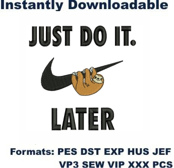 Just Do It Later Embroidery Designs